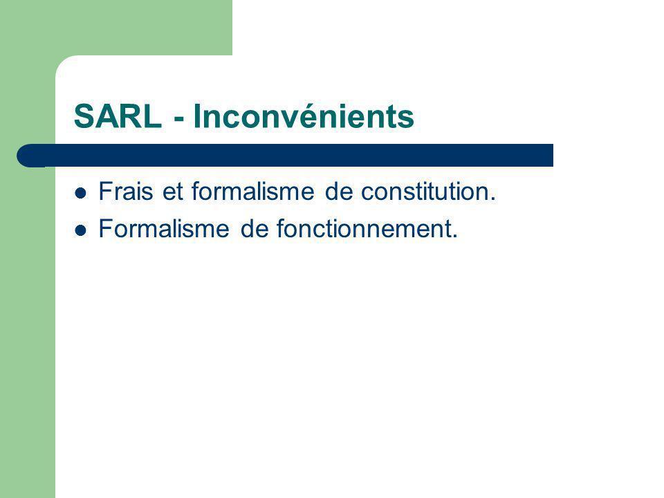 SARL - Inconvénients Frais et formalisme de constitution.