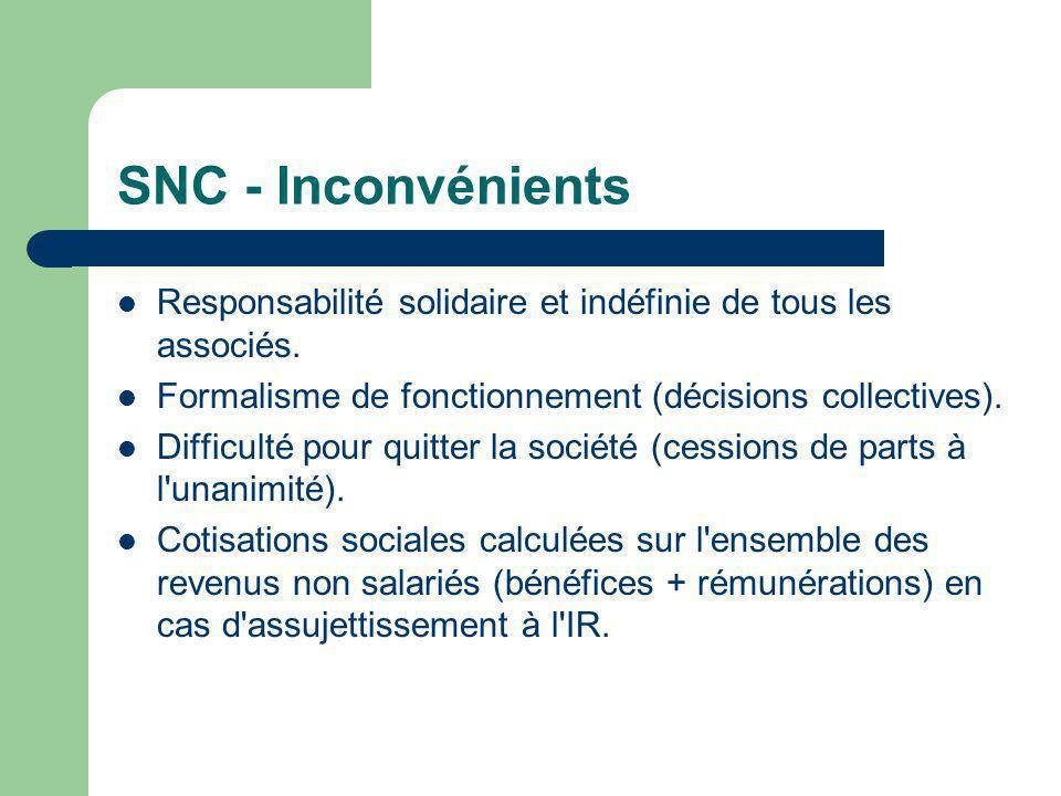 SNC - Inconvénients Responsabilité solidaire et indéfinie de tous les associés. Formalisme de fonctionnement (décisions collectives).