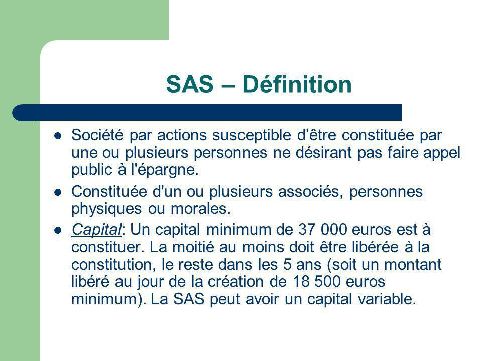 SAS – Définition Société par actions susceptible d'être constituée par une ou plusieurs personnes ne désirant pas faire appel public à l épargne.