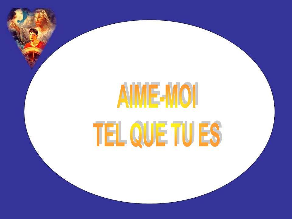 AIME-MOI TEL QUE TU ES