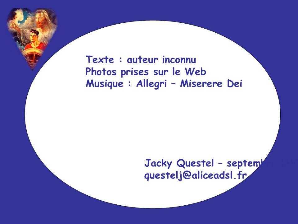 Texte : auteur inconnu Photos prises sur le Web. Musique : Allegri – Miserere Dei. Jacky Questel – septembre 2006.
