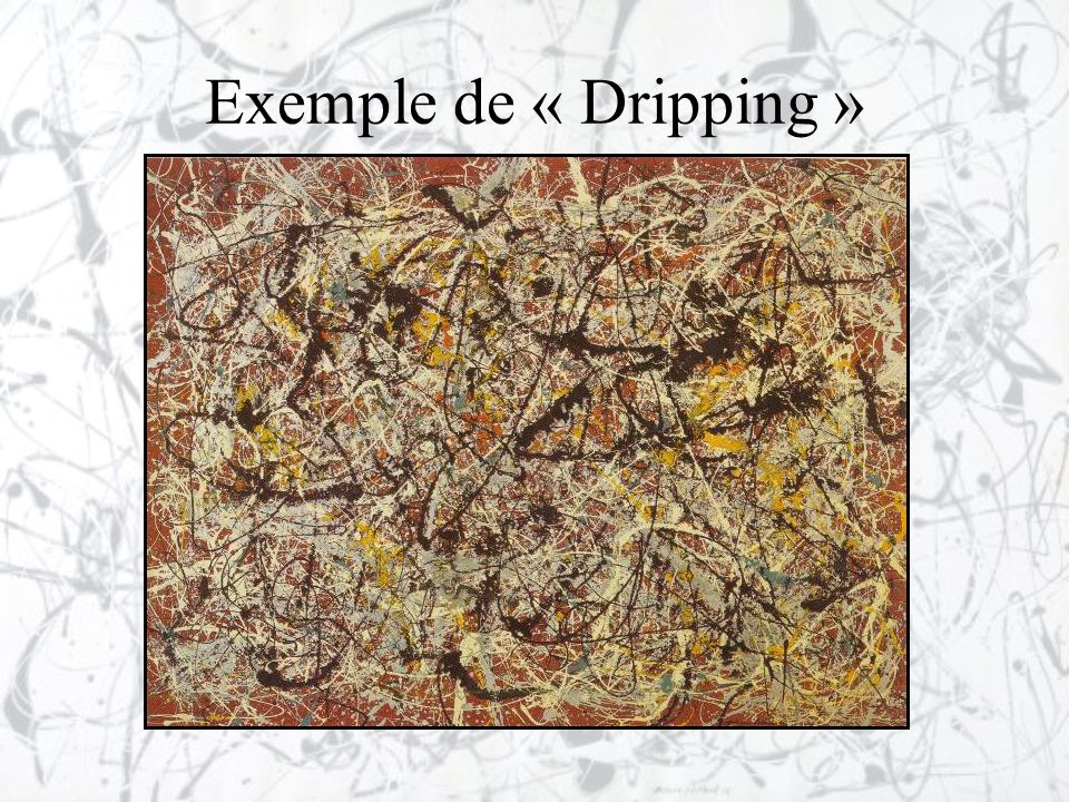 Exemple de « Dripping »