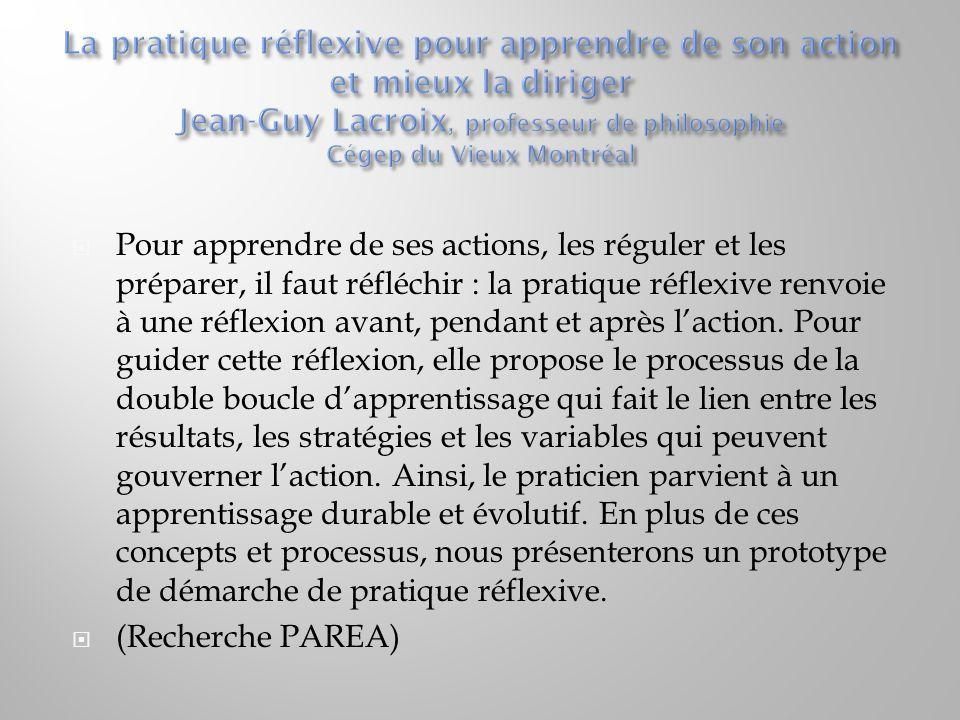 La pratique réflexive pour apprendre de son action et mieux la diriger Jean-Guy Lacroix, professeur de philosophie Cégep du Vieux Montréal