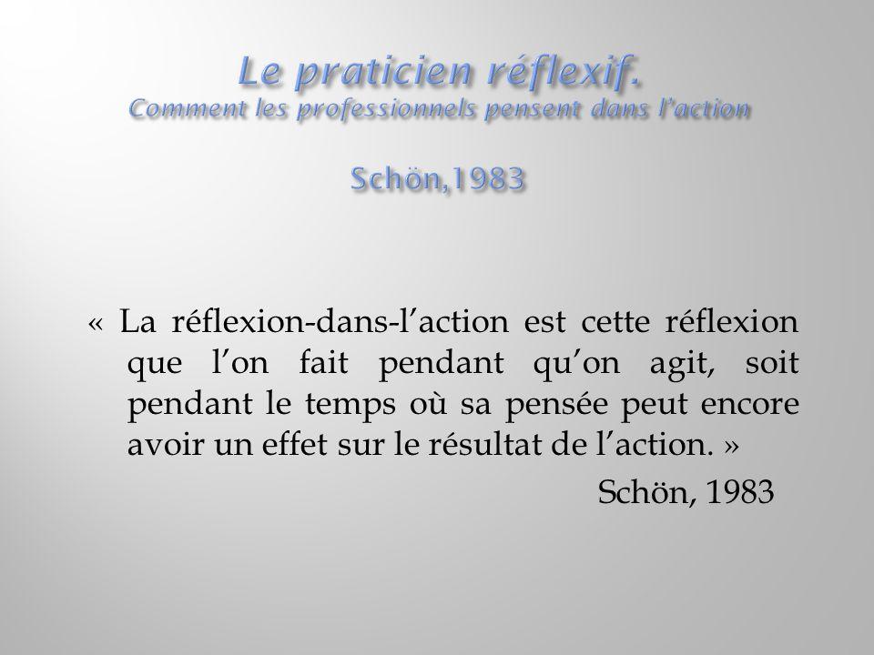 Le praticien réflexif. Comment les professionnels pensent dans l'action Schön,1983