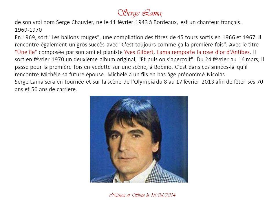 Serge Lama, de son vrai nom Serge Chauvier, né le 11 février 1943 à Bordeaux, est un chanteur français.