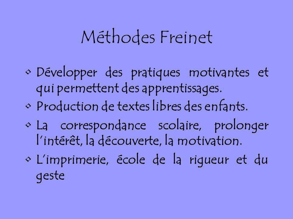 Méthodes Freinet Développer des pratiques motivantes et qui permettent des apprentissages. Production de textes libres des enfants.