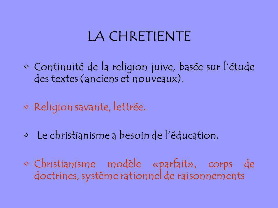 LA CHRETIENTE Continuité de la religion juive, basée sur l'étude des textes (anciens et nouveaux). Religion savante, lettrée.