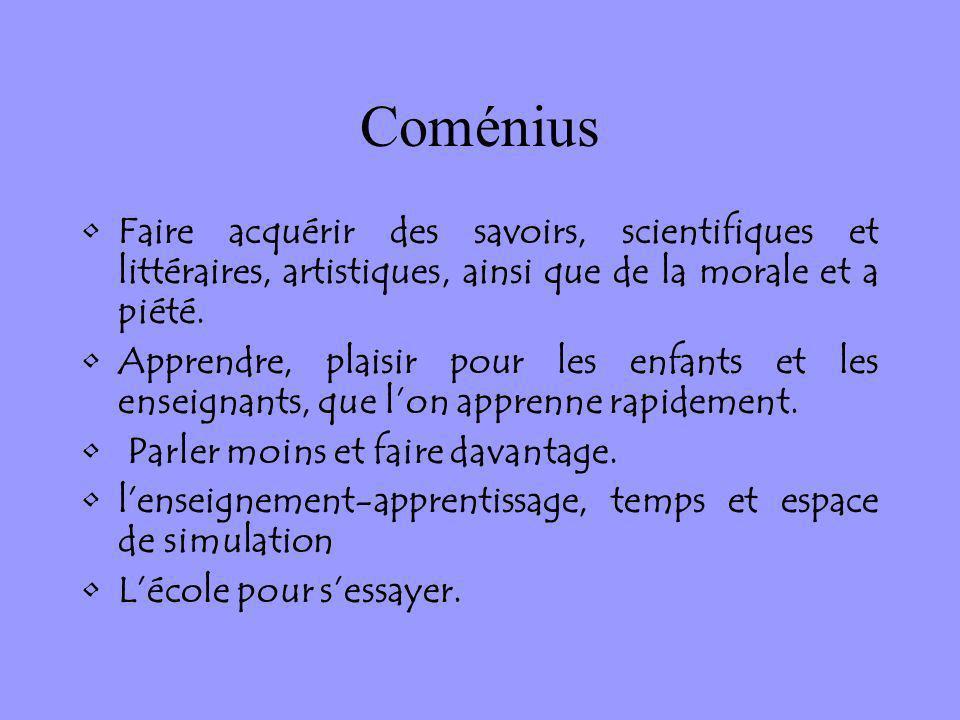 Coménius Faire acquérir des savoirs, scientifiques et littéraires, artistiques, ainsi que de la morale et a piété.