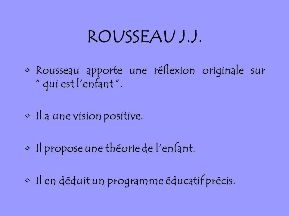 ROUSSEAU J.J. Rousseau apporte une réflexion originale sur qui est l'enfant . Il a une vision positive.