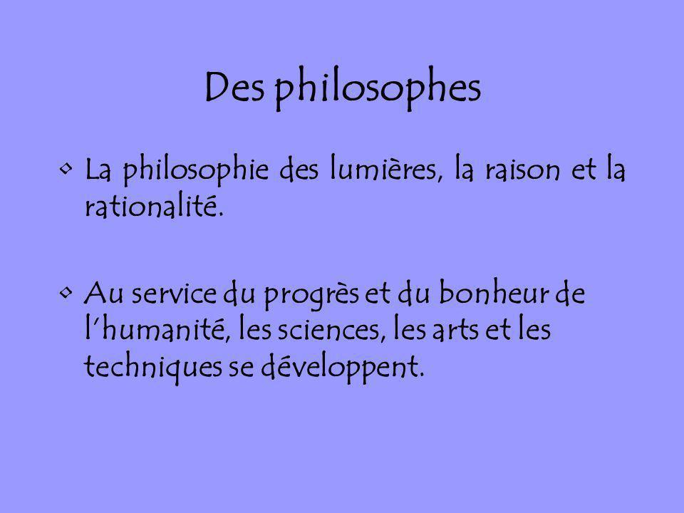 Des philosophes La philosophie des lumières, la raison et la rationalité.