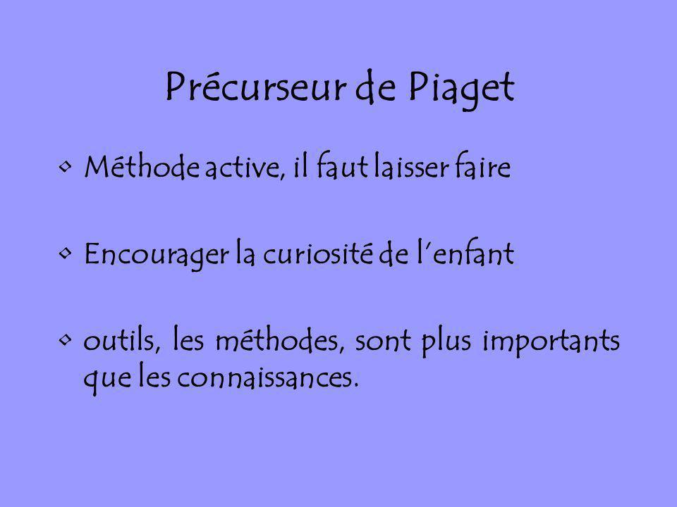 Précurseur de Piaget Méthode active, il faut laisser faire