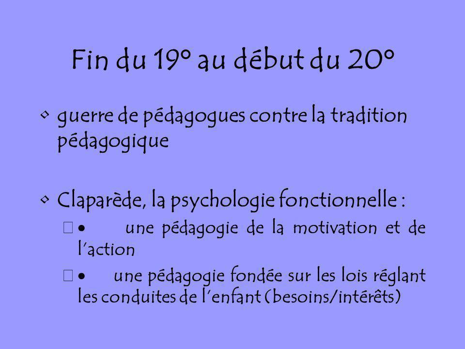 Fin du 19° au début du 20° guerre de pédagogues contre la tradition pédagogique. Claparède, la psychologie fonctionnelle :