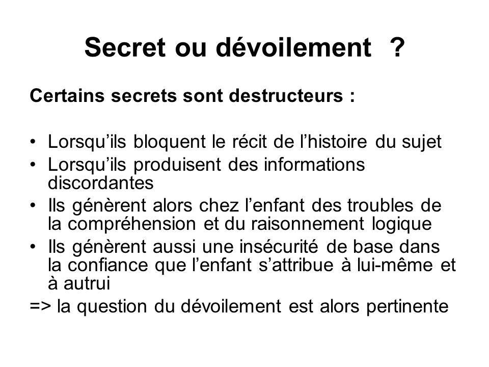 Secret ou dévoilement Certains secrets sont destructeurs :