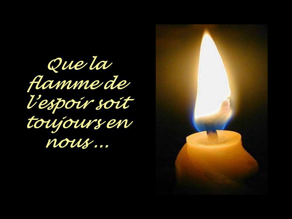 Que la flamme de l'espoir soit toujours en nous ...