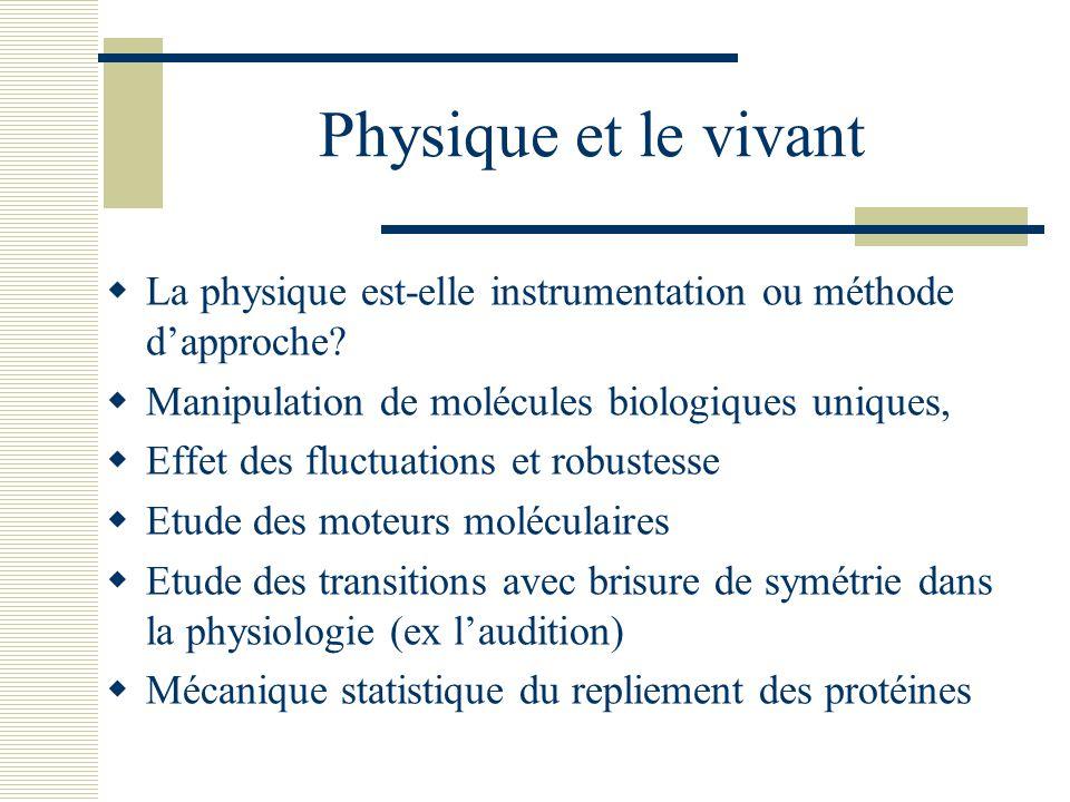 Physique et le vivant La physique est-elle instrumentation ou méthode d'approche Manipulation de molécules biologiques uniques,