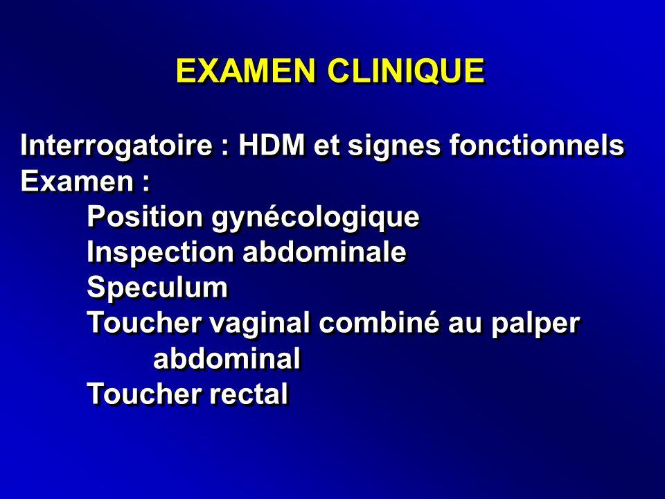 EXAMEN CLINIQUE Interrogatoire : HDM et signes fonctionnels Examen :