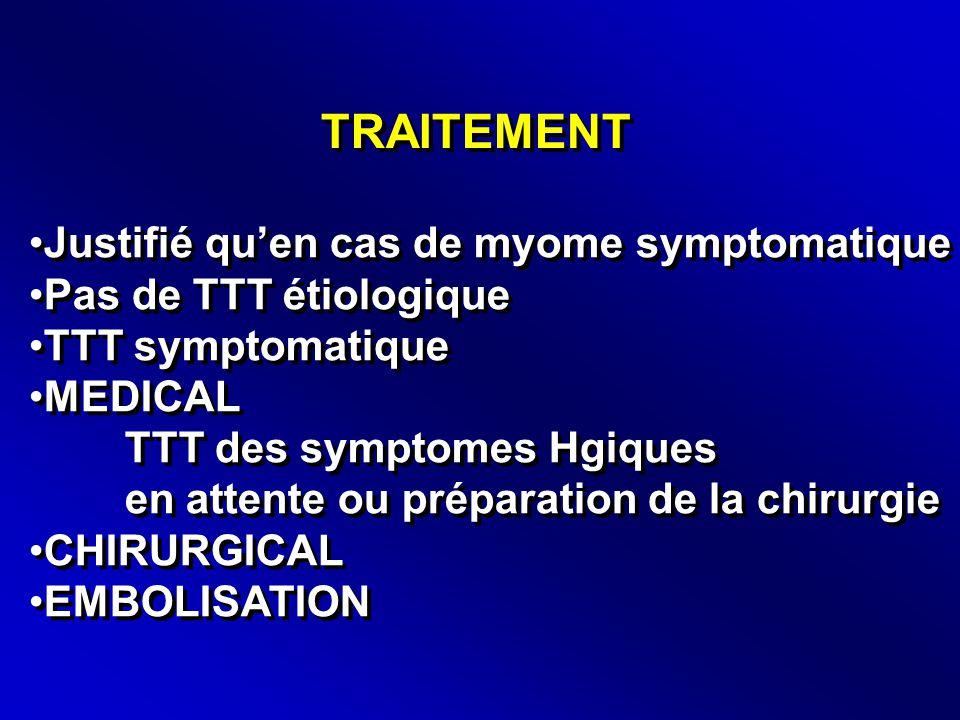 TRAITEMENT Justifié qu'en cas de myome symptomatique