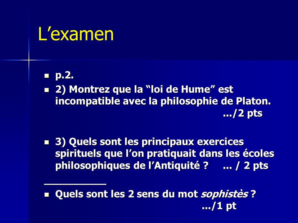 L'examen p.2. 2) Montrez que la loi de Hume est incompatible avec la philosophie de Platon. .../2 pts.