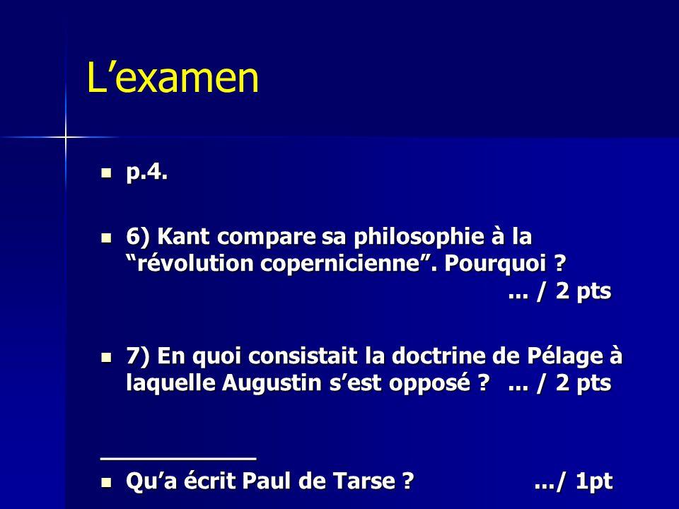 L'examen p.4. 6) Kant compare sa philosophie à la révolution copernicienne . Pourquoi ... / 2 pts.
