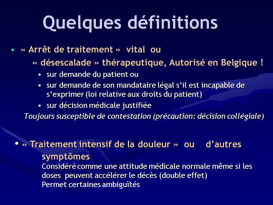 Quelques définitions « Arrêt de traitement » vital ou. « désescalade » thérapeutique, Autorisé en Belgique !