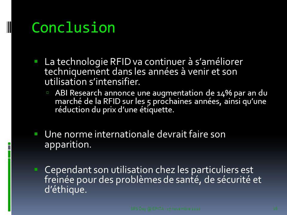 Conclusion La technologie RFID va continuer à s'améliorer techniquement dans les années à venir et son utilisation s'intensifier.