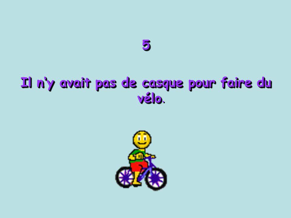 Il n'y avait pas de casque pour faire du vélo.