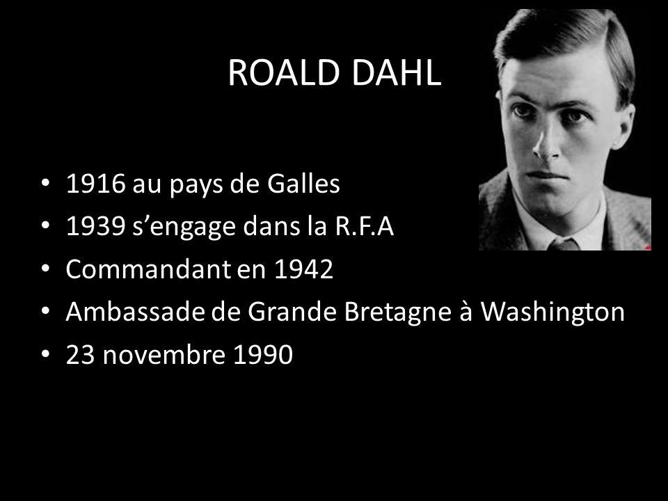 ROALD DAHL 1916 au pays de Galles 1939 s'engage dans la R.F.A
