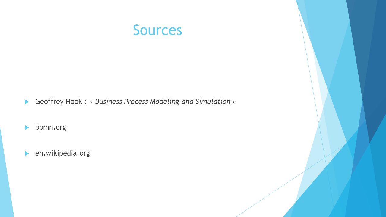 Sources Geoffrey Hook : « Business Process Modeling and Simulation »
