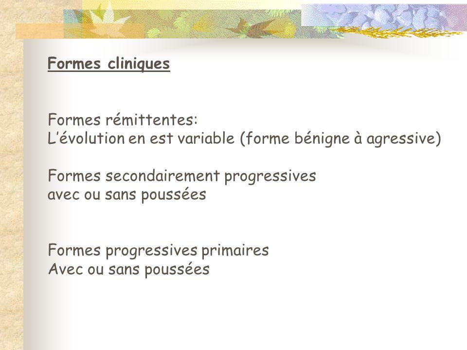 Formes cliniques Formes rémittentes: L'évolution en est variable (forme bénigne à agressive)