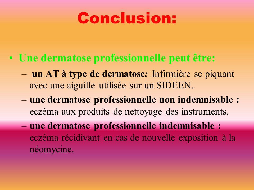 Conclusion: Une dermatose professionnelle peut être:
