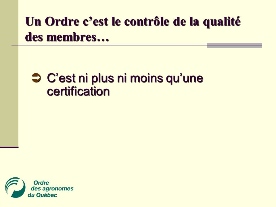 Un Ordre c'est le contrôle de la qualité des membres…