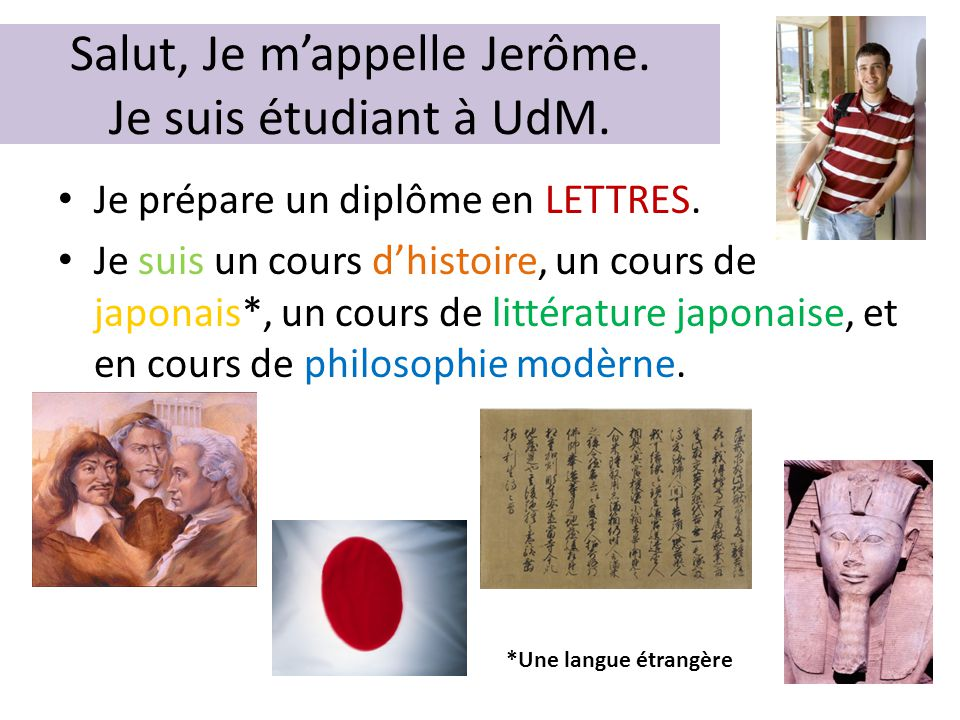Salut, Je m'appelle Jerôme. Je suis étudiant à UdM.