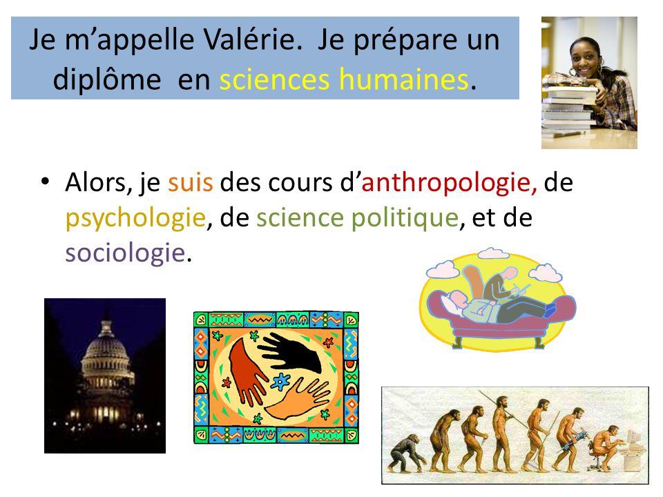 Je m'appelle Valérie. Je prépare un diplôme en sciences humaines.