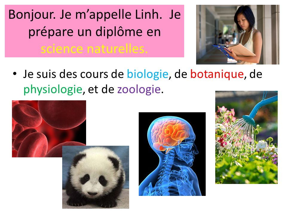 Bonjour. Je m'appelle Linh. Je prépare un diplôme en science naturelles.