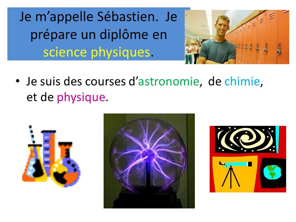 Je m'appelle Sébastien. Je prépare un diplôme en science physiques.