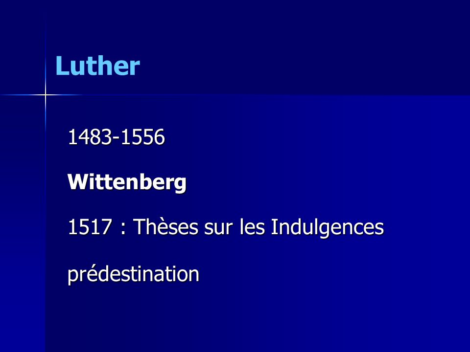 Luther 1483-1556 Wittenberg 1517 : Thèses sur les Indulgences