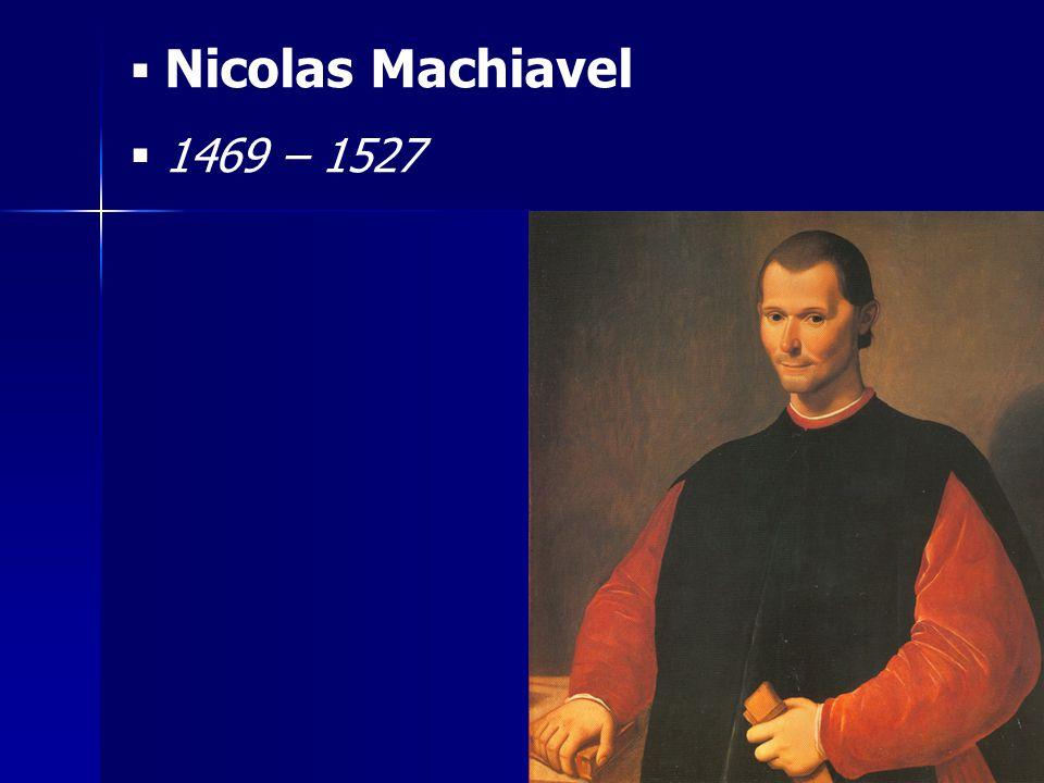 Nicolas Machiavel 1469 – 1527