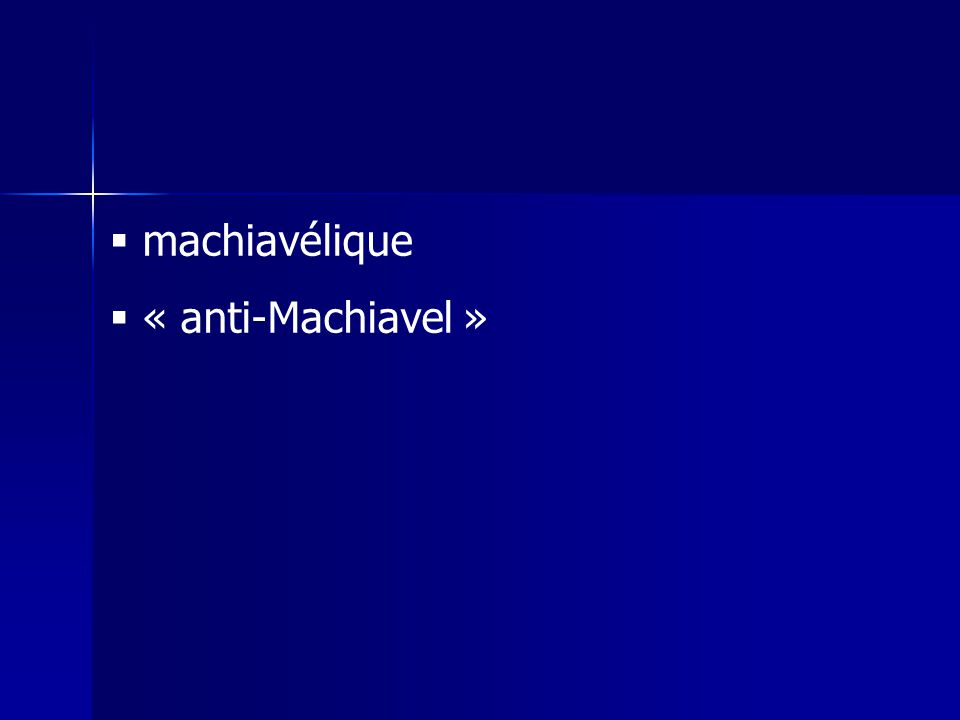 machiavélique « anti-Machiavel »
