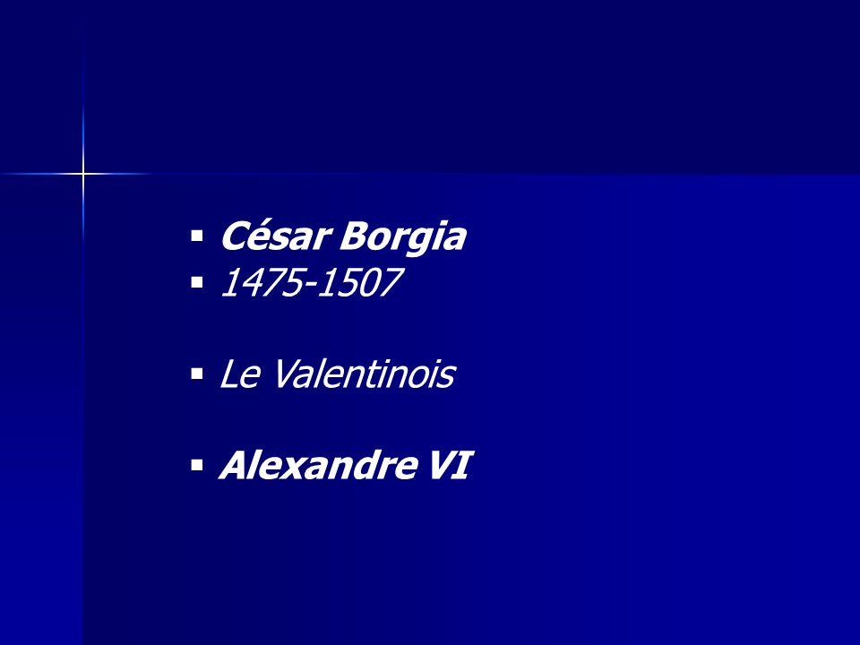 César Borgia 1475-1507 Le Valentinois Alexandre VI
