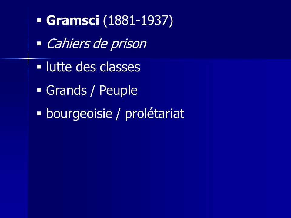 Gramsci (1881-1937) Cahiers de prison lutte des classes Grands / Peuple bourgeoisie / prolétariat
