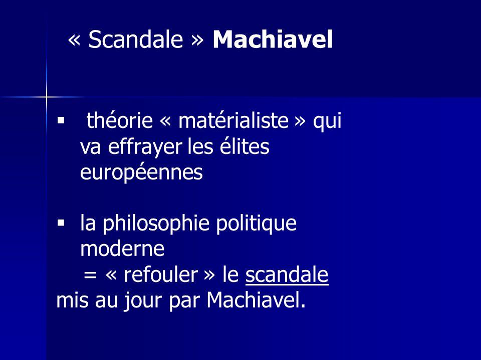 « Scandale » Machiavel théorie « matérialiste » qui va effrayer les élites européennes. la philosophie politique moderne.