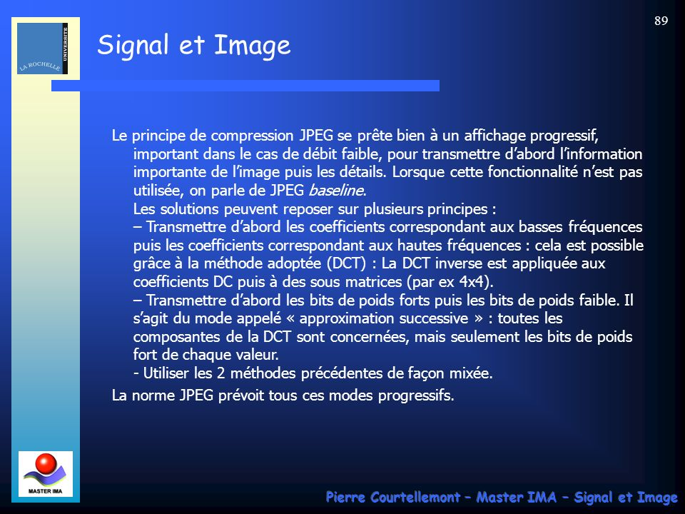 La norme JPEG prévoit tous ces modes progressifs.