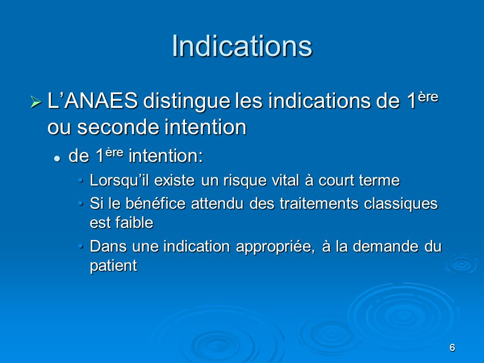 Indications L'ANAES distingue les indications de 1ère ou seconde intention. de 1ère intention: Lorsqu'il existe un risque vital à court terme.