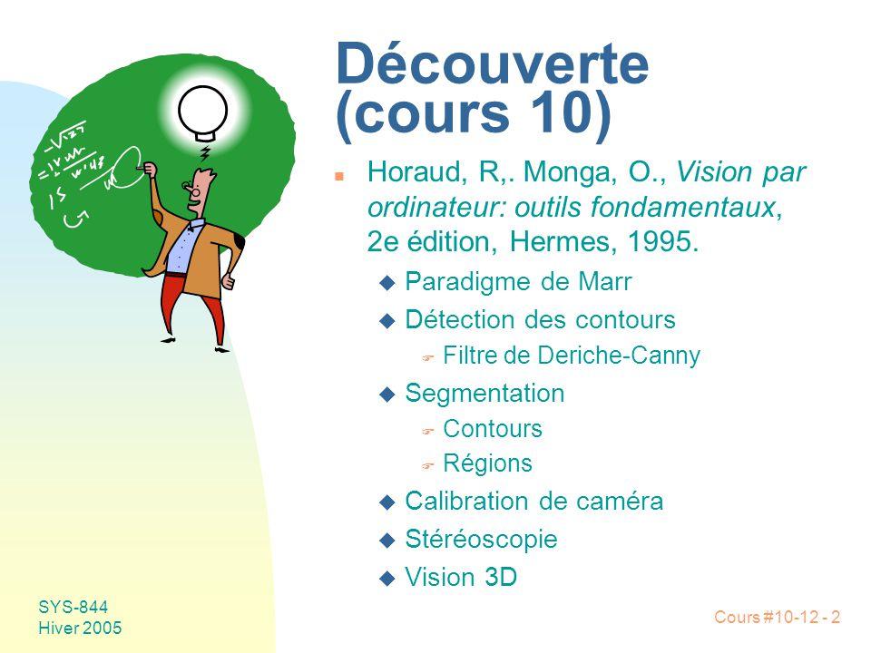 Découverte (cours 10) Horaud, R,. Monga, O., Vision par ordinateur: outils fondamentaux, 2e édition, Hermes, 1995.
