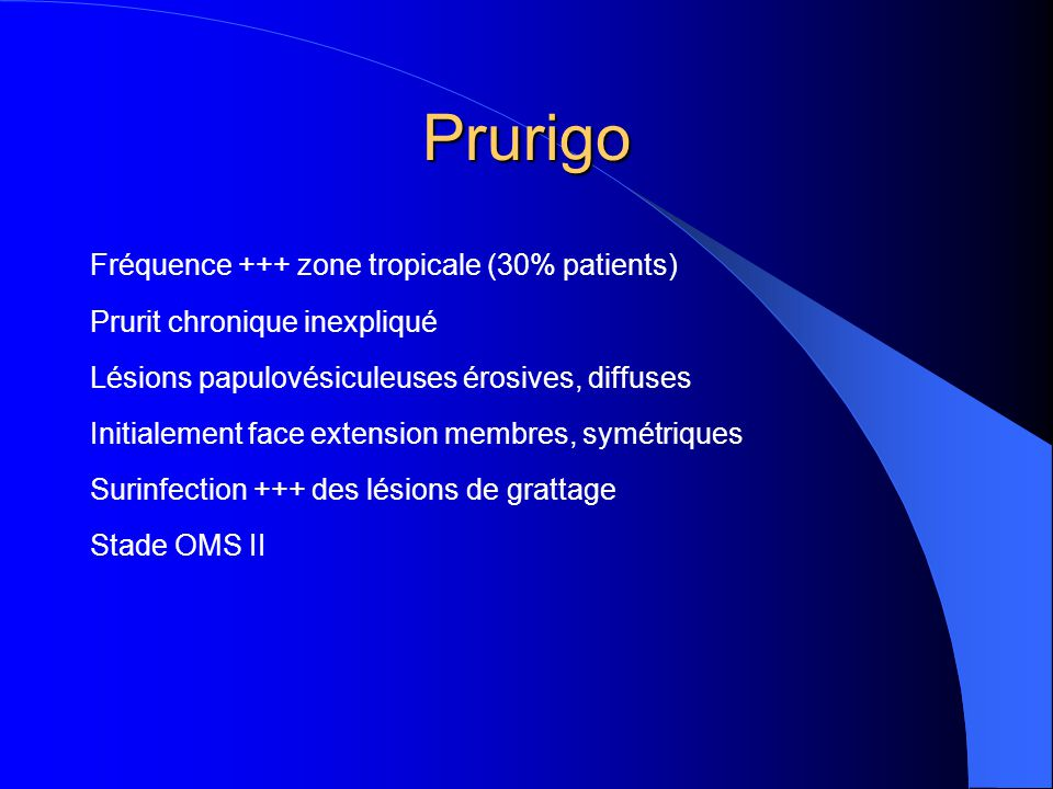 Prurigo Fréquence +++ zone tropicale (30% patients)
