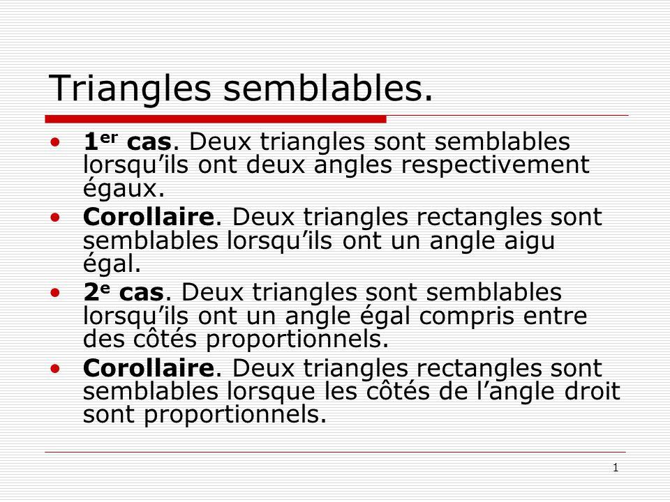 Triangles semblables. 1er cas. Deux triangles sont semblables lorsqu'ils ont deux angles respectivement égaux.