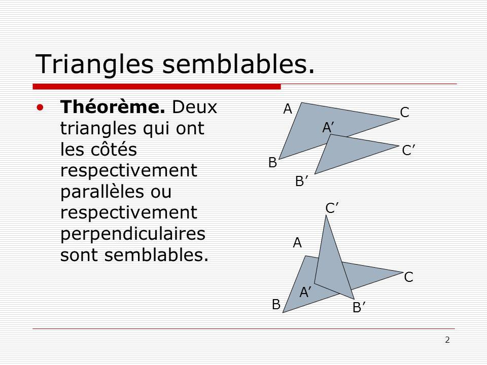 Triangles semblables. Théorème. Deux triangles qui ont les côtés respectivement parallèles ou respectivement perpendiculaires sont semblables.