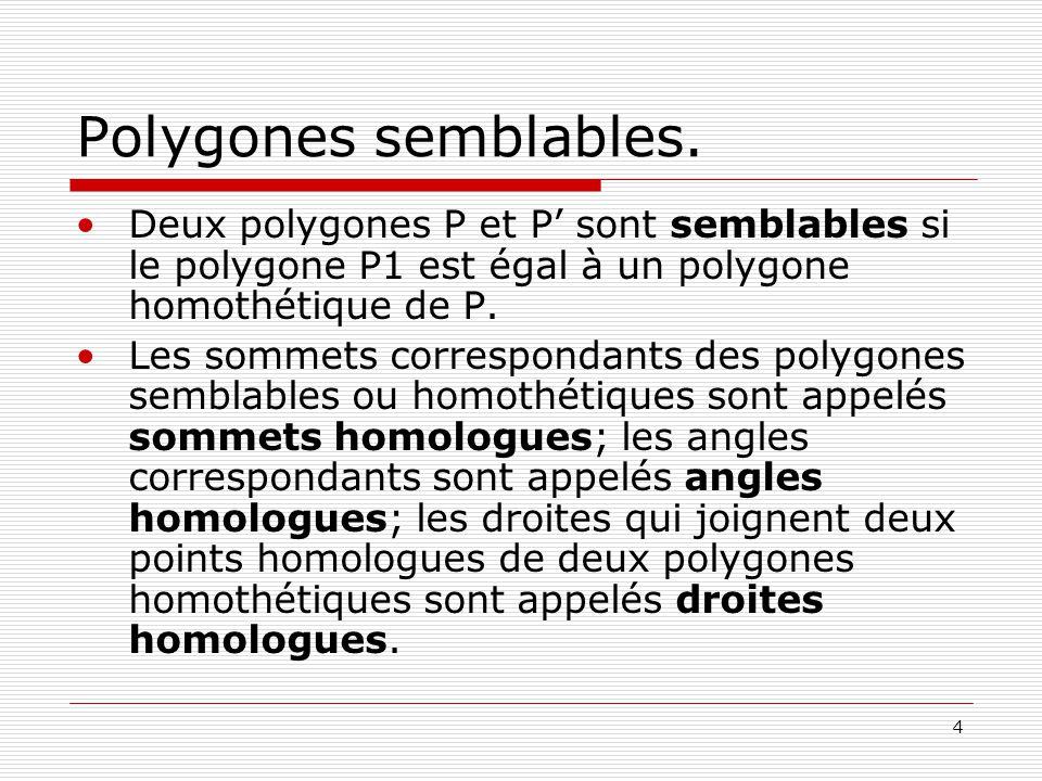 Polygones semblables. Deux polygones P et P' sont semblables si le polygone P1 est égal à un polygone homothétique de P.