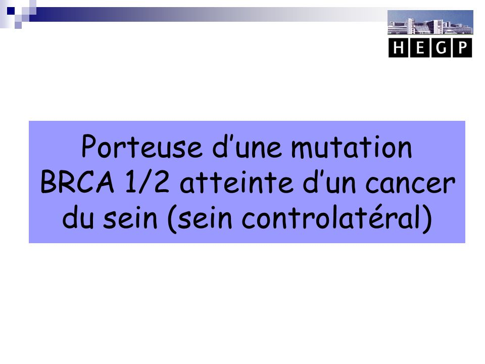 Porteuse d'une mutation BRCA 1/2 atteinte d'un cancer du sein (sein controlatéral)