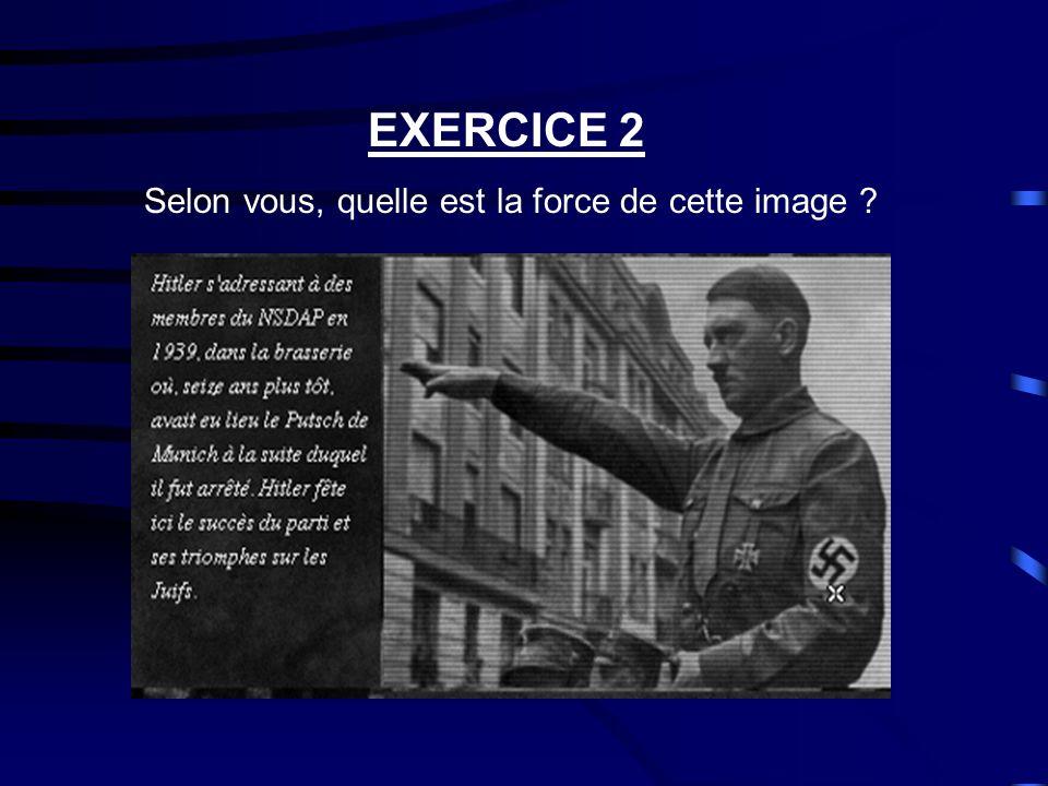 EXERCICE 2 Selon vous, quelle est la force de cette image